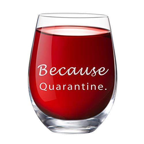 Because Quarantine Wine Glass Stemless 15 oz Novelty Crystal Cup with Sayings Survival in 2020 Funny Gifts Party Accessories for Women Man Friend