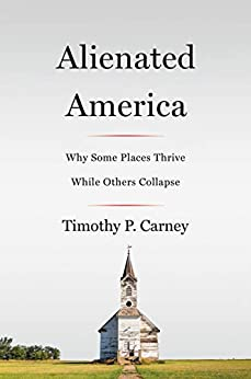 Alienated America: Why Some Places Thrive While Others Collapse by [Timothy P. Carney]