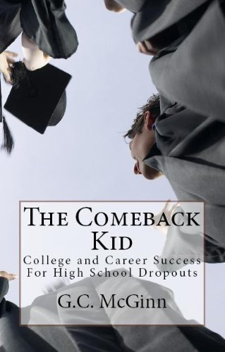 The Comeback Kid: College and Career Success For High School Dropouts (English Edition)