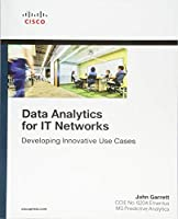 Data Analytics for IT Networks: Developing Innovative Use Cases (Networking Technology)