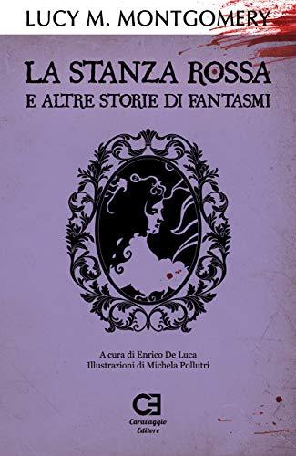 La Stanza Rossa e altre storie di fantasmi: Edizione integrale e annotata (Italian Edition)