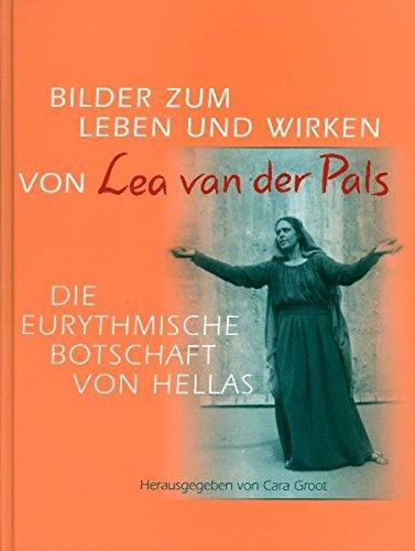 Bilder zum Leben und Wirken von Lea van der Pals: Die eurythmische Botschaft von Hellas