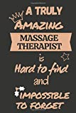 A Truly Amazing MASSAGE THERAPIST Is Hard To Find & Impossible To Forget: Lined Journal Notebook Gifts