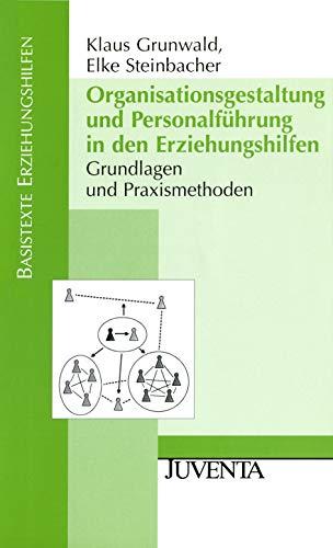 Organisationsgestaltung und Personalführung in den Erziehungshilfen: Grundlagen und Praxismethoden (Basistexte Erziehungshilfen)