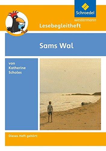 Lesebegleithefte zu Ihrer Klassenlektüre: Lesebegleitheft zum Titel Sams Wal von Katherine Scholes: Einzelheft: Lesebegleitheft zum Kinderbuch