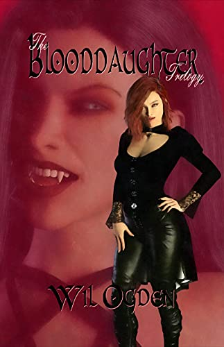 Book: The Blooddaughter Trilogy - Second Blood - Blood Huntress - Blood Reprisal by Wil Ogden