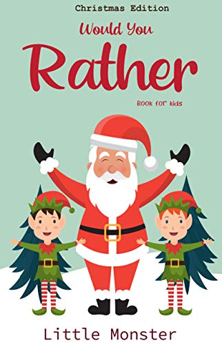 Would you rather book for kids: Christmas Edition: A Fun Family Activity Book for Boys and Girls Ages 6, 7, 8, 9, 10, 11, and 12 Years Old – Best Christmas Gifts for kids (Stocking Stuffer Ideas)