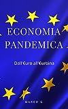 Economia Pandemica: Meno di 100 pagine per capire l'economia in maniera semplice durante una crisi economica che ci sta portando ad un reset totale (Italian Edition)
