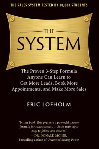 The System: The Proven 3-Step Formula Anyone Can Learn to Get More Leads, Book More Appointments, and Make More Sales