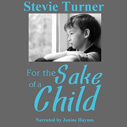 For the Sake of a Child                   By:                                                                                                                                 Stevie Turner                               Narrated by:                                                                                                                                 Janine Haynes                      Length: 4 hrs and 25 mins     Not rated yet     Overall 0.0