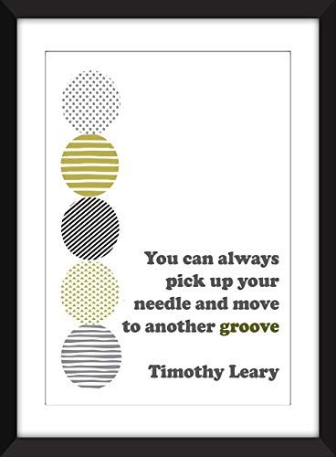 Timothy Leary - You Can Always Pick Up Your Needle And Move To Another Groove Quote - Unframed Print - Ungerahmter Druck