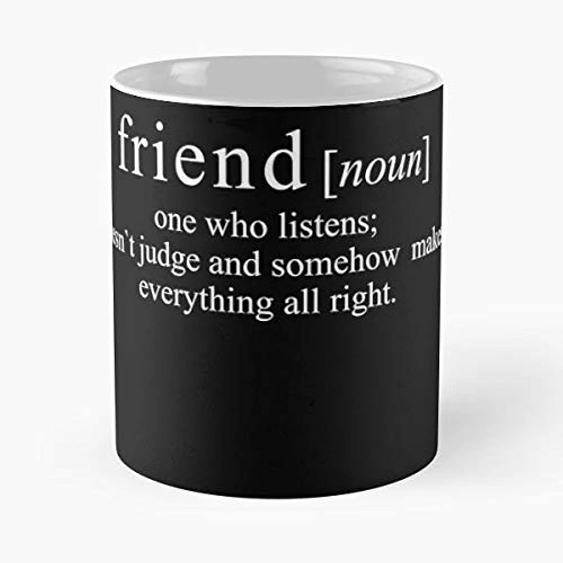 Friend Friendship Quote Saying - Handmade Funny 11oz Mug Best Birthday Gifts For Men Women Friends Work Great Holidays Day Gift
