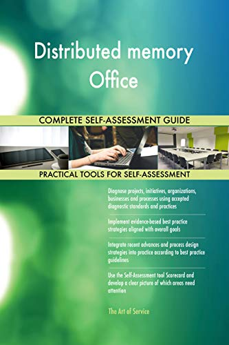 Distributed memory Office All-Inclusive Self-Assessment - More than 700 Success Criteria, Instant Visual Insights, Comprehensive Spreadsheet Dashboard, Auto-Prioritized for Quick Results