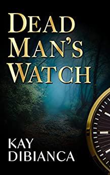 Dead Man's Watch (The Watch Series Book 2) by [Kay DiBianca]