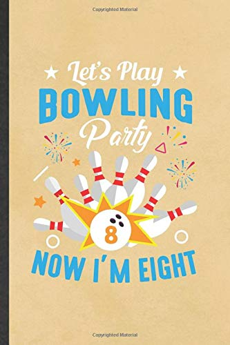 Let's Play Bowling Party Now I'm Eight: Funny Bowling Player Blank Lined Notebook/ Journal For Bowling Coach, Inspirational Saying Unique Special Birthday Gift Idea Personal 6x9 110 Pages