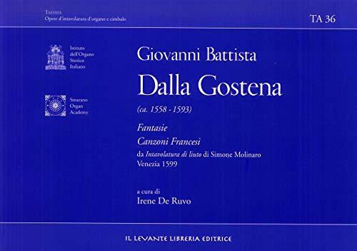 Giovanni Battista dalla Gostena. Fantasie Canzoni Francesi. Da Intavoluatura di Liuto di Simone Molinaro Venezia 1599