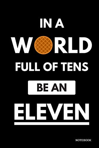 In A World Full Of Tens Be An Eleven Notebook: Stranger Things Quotes - Classic Black Waffle Cover Books 6x9' 120 Pages Blank Lined Diary , Christmas Gifts (Stranger Things Notebook)