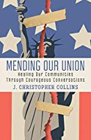 Mending Our Union: Healing Our Communities Through Courageous Conversations