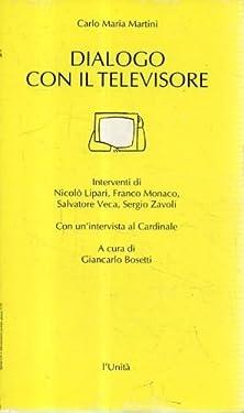 Dialogo con il televisore. Interventi di Nicolo' Lipari, Franco Monaco, Salvatore Veca, Sergio Zavoli. Con un'intervista al Cardinale a cura di Giancarlo Bosetti.