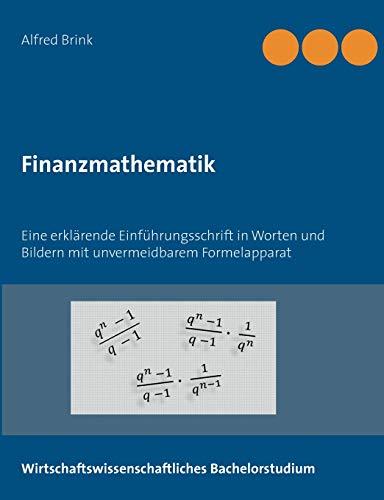 Finanzmathematik: Eine erklärende Einführungsschrift in Worten und Bildern mit unvermeidbarem Formelapparat