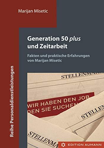 Generation 50 plus und Zeitarbeit: Fakten und Praktische Erfahrungen (Reihe Personaldienstleistungen)