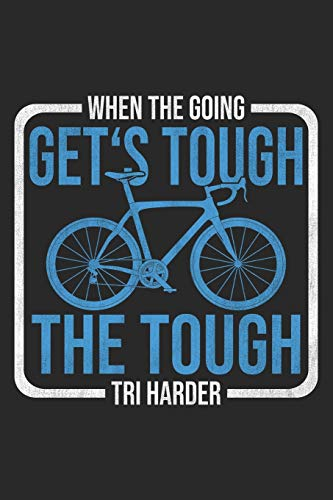 When The Going Get's Tough: Triathlon Notebook Blank Dot Grid Bike Journal dotted with dots 6x9 120 Pages Checklist Record Book Mountainbike Lovers ... Gift for Bicycle And Mountain Bike Lover
