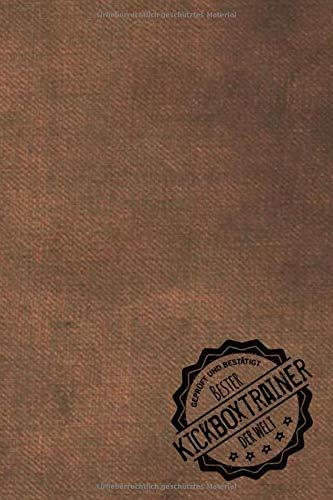 Geprüft und Bestätigt bester Kickboxtrainer der Welt: Notizbuch für den Trainer / Lehrer von Kickboxen  Geschenkidee | Geschenke | Geschenk