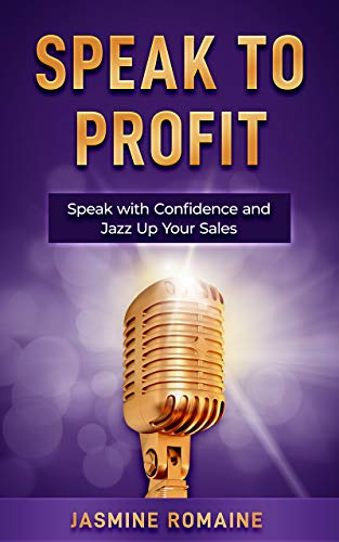 Speak to Profit: Speak with Confidence and Jazz Up Your Sales