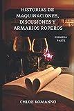 HISTORIAS DE MAQUINACIONES, DISCUSIONES Y ARMARIOS ROPEROS: PRIMERA PARTE