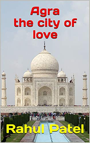 Agra: the city of love (English Edition)