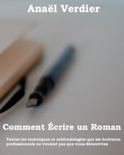 Comment écrire un roman (Écrire un roman, un livre ou un ebook, et se faire publier t. 1)
