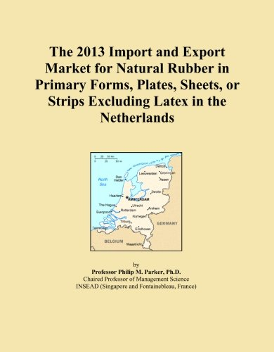 The 2013 Import and Export Market for Natural Rubber in Primary Forms, Plates, Sheets, or Strips Excluding Latex in the Netherlands