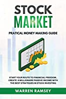 STOCK MARKET INVESTING Practical Money Making Guide Start Your Route To Financial Freedom, Create a Millionaire Passive Income With The Best Strategies in Stock Investing