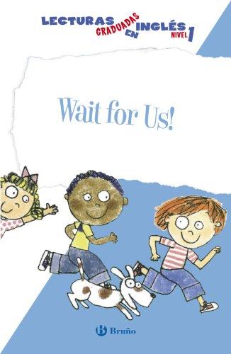 Wait for Us! Lecturas graduadas en inglés, nivel 1 (Castellano - A PARTIR DE 6 AÑOS - LIBROS EN INGLÉS - Lecturas graduadas)