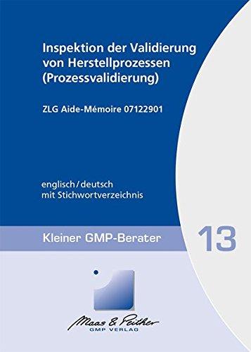 Inspektion der Validierung von Herstellprozessen (Prozessvalidierung): Kleiner GMP-Berater Band 13