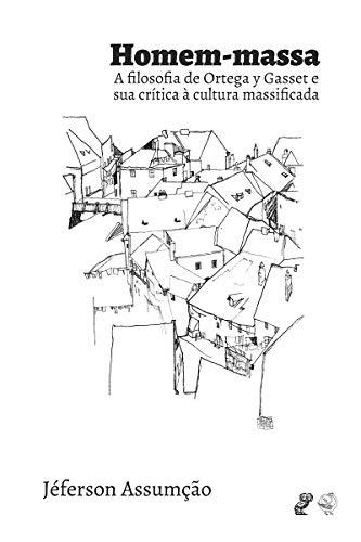 Homem-massa: A filosofia de Ortega y Gasset e sua crítica à cultura massificada