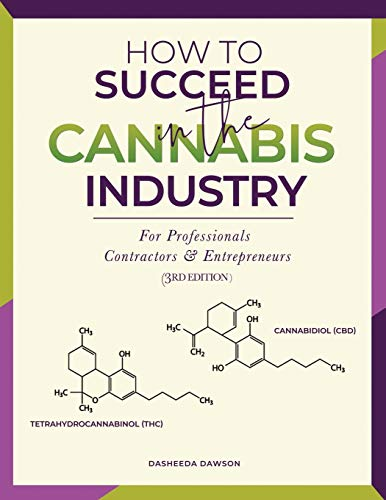 Compare Textbook Prices for How to Succeed in the Cannabis Industry: For Professionals, Contractors & Entrepreneurs 3rd ed. Edition ISBN 9780578223568 by Dawson, Dasheeda,Dawson, Imani,McCarthy, Roz