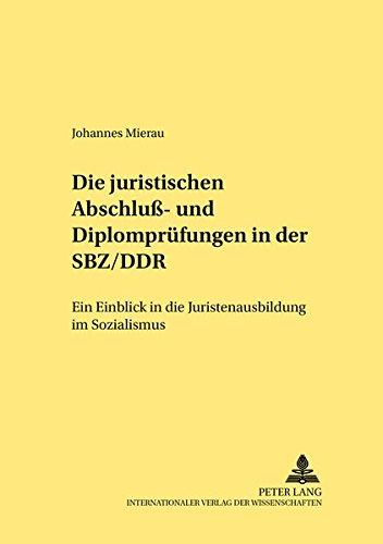 Die juristischen Abschluß- und Diplomprüfungen in der SBZ/DDR: Ein Einblick in die Juristenausbildung im Sozialismus (Rechtshistorische Reihe, Band 233)