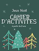 Jeux Noël CAHIER D'ACTIVITES à partir de 6 ans: Livre D'activités Noël Pour enfants : Coloriage,Labyrinthes,Addition et ... Et S'amause Cadeau filles et garçons.