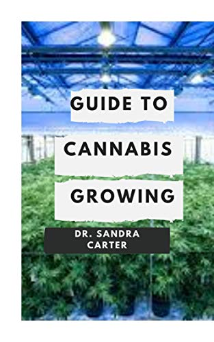 Guide to Cannabis Growing : Growing cannabis can seem like its complicated, but often it only seems that way because you haven't been given the right information. (English Edition)