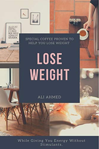 Coffee for Weight lose: Special Coffee Proven to Help You Lose Weight Quickly While Giving You Energy Without Stimulants (English Edition)