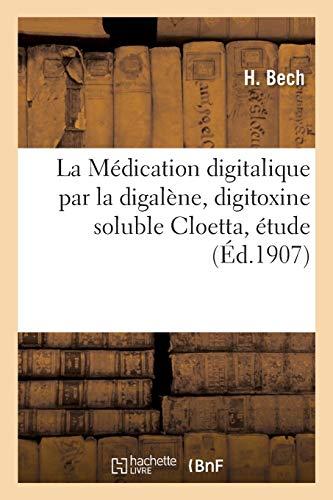 La Médication Digitalique Par La Digalène, Digitoxine Soluble Cloetta, Étude Expérimentale: et clinique. Travail du laboratoire de thérapeutique de l'Université de Lyon (Sciences)