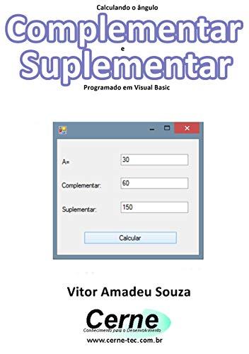Calculando o ângulo Complementar e Suplementar Programado em Visual Basic (Portuguese Edition)