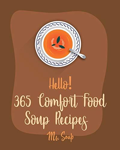 Hello! 365 Comfort Food Soup Recipes: Best Comfort Food Soup Cookbook Ever For Beginners [Soup Dumpling Cookbook, Italian Soup Cookbook, Hearty Soup Cookbook, Slow Cooker Comfort Food Book] [Book 1]