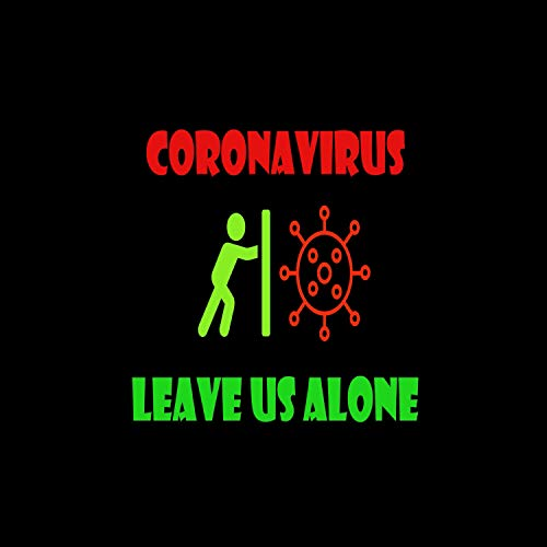 Coronavirus Leave Us Alone