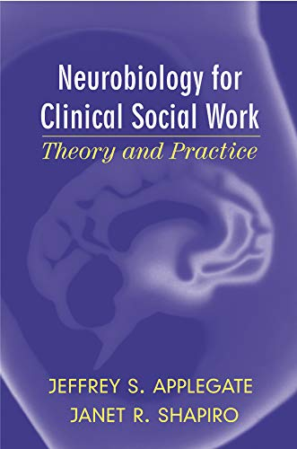 Neurobiology for Clinical Social Work: Theory and Practice (Norton Series on Interpersonal Neurobiology) (Norton Profess