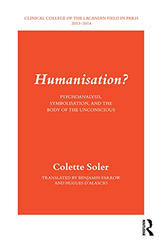 Humanisation?: Psychoanalysis, Symbolisation, and the Body of the Unconscious (English Edition)