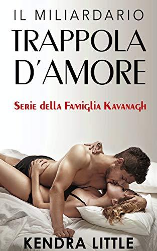 Il Miliardario: Trappola D'Amore (Serie della Famiglia Kavanagh Vol. 1)
