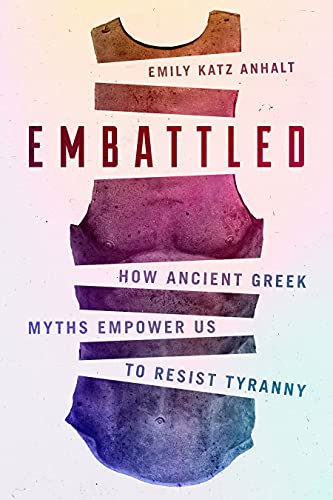 Embattled: How Ancient Greek Myths Empower Us to Resist Tyranny