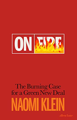 On Fire: The Case For A Green New Deal: The Burning Case for a Green New Deal